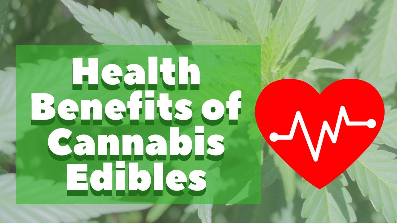 Health Benefits of Cannabis Edibles - Cannabis Lifestyle TV